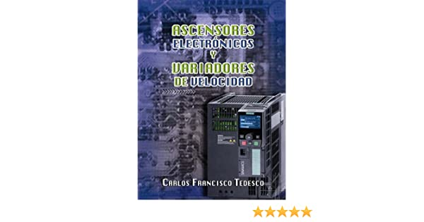 Amazon.com: Ascensores electrónicos y variadores de velocidad. (Spanish Edition) eBook: Carlos Francisco Tedesco: Kindle Store