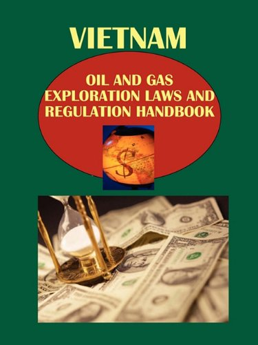 Vietnam Oil and Gas Exploration Laws and Regulation Handbook (World Law Business Library) by International Business Publications, USA