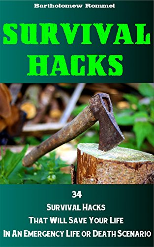 Survival Hacks: 34 Survival Hacks That Will Save Your Life in an Emergency Life or Death Scenario by [Rommel, Bartholomew]