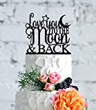 Love You To The Moon And Back Weddign Cake Topper Love You To The Moon And Back With Stars And Moon Wedding Cake Toppers Funny Wedding Anniversary Cake Topper Party Event Decorations Wedding Gift