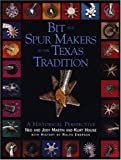 Bit and Spur Makers in the Texas Tradition, Ned Martin, Jody Martin, 0965994724