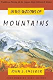 In the Shadow of Mountains, John E. Smelcer, 0965631001