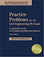 Practice Problems for the Civil Engineering PE Exam: A Companion to the Civil Engineering Reference Manual,10th Edition