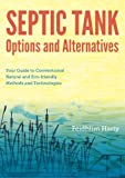 Septic Tank Options and Alternatives: Your Guide to Conventional Natural and Eco-friendly Methods and Technologies