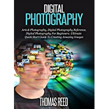 Digital Photography: Digital Photography For Beginners: The Ultimate Quick Start Guide For Making Amazing Images Now (dslr video, dslr books, dslr, dslr dslr for dummies, dslr books Book 3)