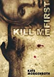 Kill Me First, Kate Morgenroth, 0060192755