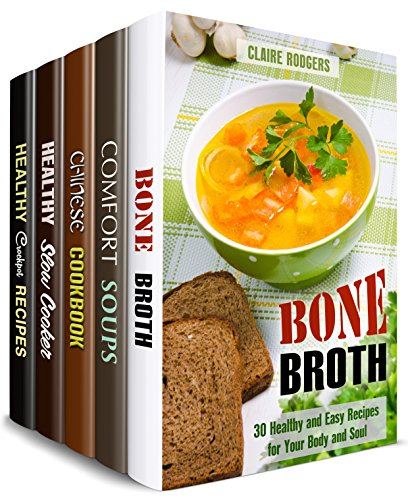 Soups and Comfort Meals Box Set (5 in 1): Over 150 Bone Broths, Comfort Soups, Chinese and Slow Cooker Healthy Meals (American Favorites) by Claire  Rodgers, Mindy Preston, Mary  Goldsmith