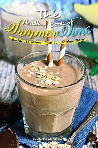 The Healthy Book of Summertime Drinks: Recipes to Quench That Summertime Thirst