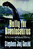 Bully For Brontosaurus:  More Reflections In Natural History