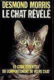 LE CHAT REVELE ; LE GUIDE ESSENTIEL DU COMPORTEMENT DE VOTRE CHAT