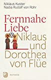 Fernnahe Liebe: Niklaus und Dorothea von Flüe