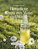 Das große kleine Buch: Natürliche Deos aus Wald und Wiese: Einfach selbst gemacht