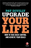 Upgrade Your Life: Setting Goals for Business and Personal Development Success: How to Take Back Control and Achieve Your Goals