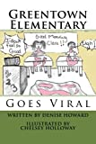 Greentown Elementary Goes Viral, Denise Howard, 1479166782