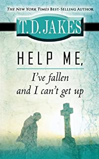 By T.D. Jakes - Help Me Ive Fallen and I Cant Get