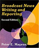 Broadcast News Writing and Reporting, Mayeux, Peter E., 157766146X