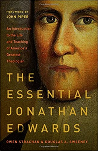 the essential jonathan edwards an introduction to the life and