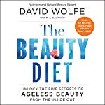 The Beauty Diet: Unlock the Five Secrets of Ageless Beauty from the Inside Out | David Wolfe
