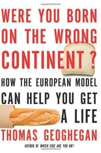 Download Were You Born on the Wrong Continent?: How the European Model Can Help You Get a Life ebook