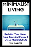 Product review for Minimalist Living - 33 Tips To Easily Declutter Your Home, Save Time And Money & Live A Meaningful Life: - A Guide To Minimalism