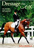 Dressage from A to X : The Definitive Guide to Riding and Competing, Burkhardt, Barbara, 1570761000