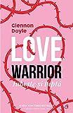 Love Warrior. Loveste si lupta (Romanian Edition)