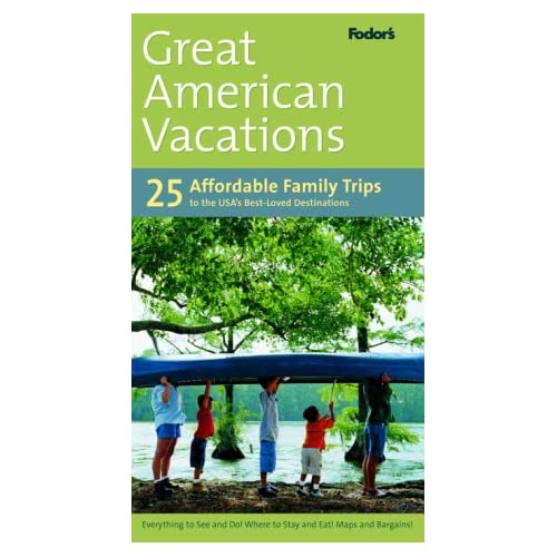 Fodor's Great American Vacations, 1st Edition: 25 Affordable Trips to the USA's Best-Loved Destinations (Special-Interest Titles) Fodor's