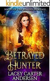 Betrayed Hunter: A Demon Reverse Harem Romance: Mortals (Mates of the Realms Book 3)