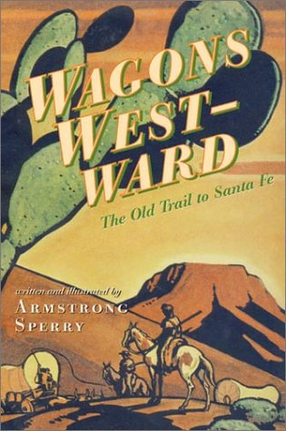 Wagons Westward: The Old Trail to Santa Fe