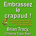 Embrassez le crapaud! [Kiss That Frog!] Audiobook by Brian Tracy, Christina Tracy Stein, Marie-andree Gagnon - traducteur Narrated by Jerome Carrete