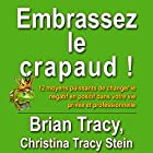 Embrassez le crapaud! | Livre audio Auteur(s) : Marie-andree Gagnon - traducteur, Brian Tracy, Christina Tracy Stein Narrateur(s) : Jerome Carrete