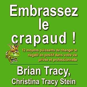 Embrassez le crapaud! | Livre audio Auteur(s) : Marie-andree Gagnon - traducteur, Christina Tracy Stein, Brian Tracy Narrateur(s) : Jerome Carrete