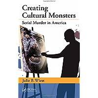 Creating Cultural Monsters: Serial Murder in America
