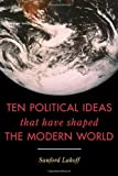 Ten Political Ideas that Have Changed the World, Sanford Lakoff, 1442212012