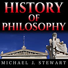 History of Philosophy: Overview of Eastern Philosophy, Western Philosophy, and the Most Important Thinkers through the Ages Audiobook by Michael J Stewart Narrated by Sam Bubis