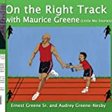 On the Right Track with Maurice Greene, Ernest Greene and Audrey Greene-Nesb, 1425901573