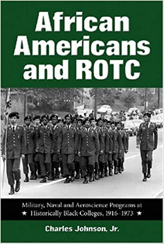 Book African Americans and ROTC: Military, Naval and Aeroscience Programs at Historically Black Colleges, 1916 to 1973 by Johnson, Charles (2002)