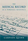 The Medical Record as a Forensic Resource, Campion Quinn, 0763727598