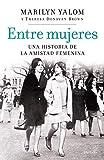 Entre mujeres: Una historia de la amistad femenina (Spanish Edition)