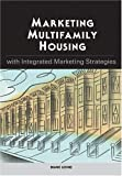 Marketing Multifamily Housing with Integrated Marketing Strategies, Leone, Diane P., 0867185554