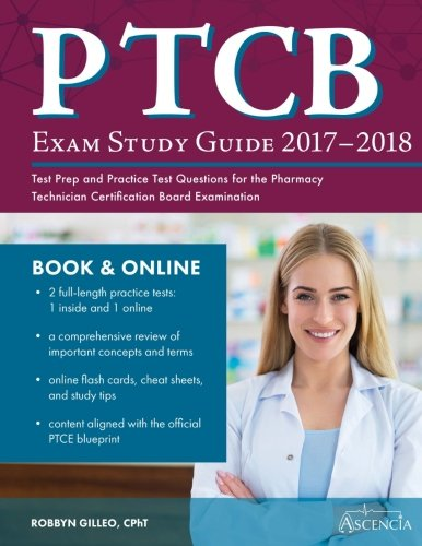 PTCB Exam Study Guide 2017-2018: Test Prep and Practice Test Questions for the Pharmacy Technician Certification Board Examination cover