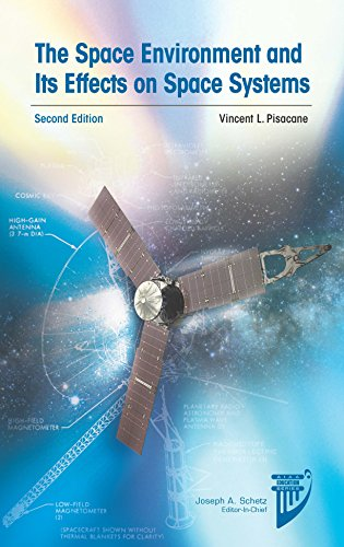 The Space Environment and Its Effects on Space Systems, Second Edition (AIAA Education Series) Vincent L. Pisacane