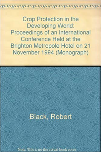 Book Crop Protection in the Developing World: Proceedings of an International Conference Held at the Brighton Metropole Hotel on 21 November 1994 (Monograph)