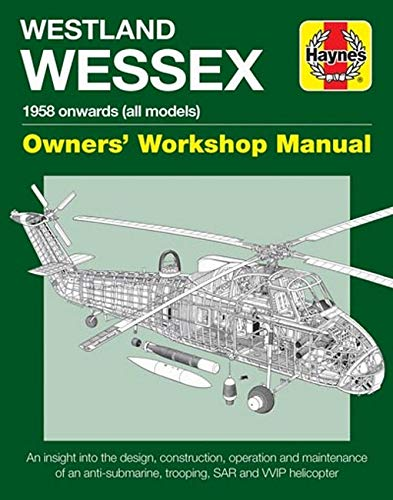Westland Wessex Owners' Workshop Manual: 1958 onwards (all models) - An insight into the design, construction, operation and maintenance of an ... SAR and WIP helicopter (Haynes Manuals)