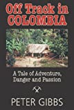 Off Track in Colombia, Peter Gibbs, 1596637811