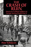 The Crash of Ruin : American Combat Soldiers in Europe During World War II, Schrijvers, Peter, 081478089X