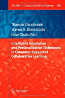 Intelligent Adaptation and Personalization Techniques in Computer-Supported Collaborative Learning Front Cover