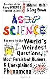 Asapscience: Answers to the World S Weirdest Questions, Most Persistent Rumors, and Unexplained Phenomena