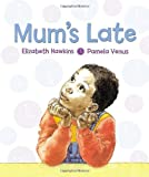 Mum's Late, Elizabeth Hawkins, 1870516400