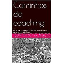 Caminhos do coaching: Dicas para sua jornada de desenvolvimento pessoal e profissional